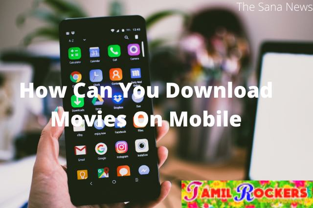 How Can You Download Movies On Mobile?