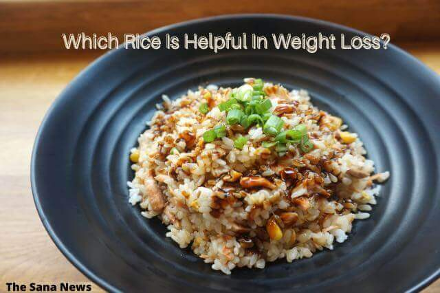 Which Rice Is Helpful In Weight Loss?