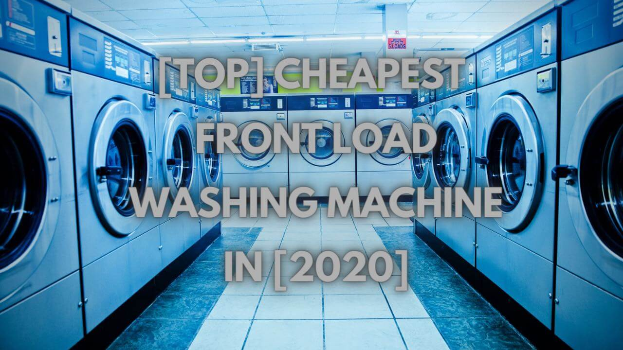 [Top] Cheapest Front Load Washing Machine In [2020]+ Review